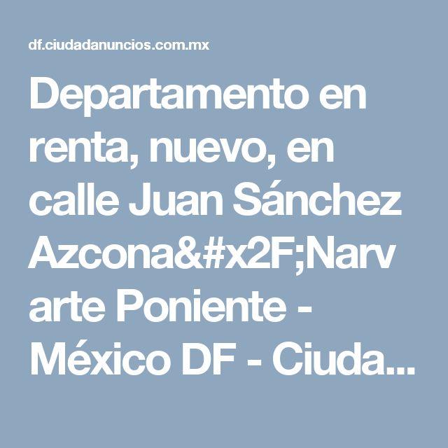 Departamento en renta, nuevo, en calle Juan Sánchez Azcona/Narvarte Poniente - México DF - Ciudad Anuncios