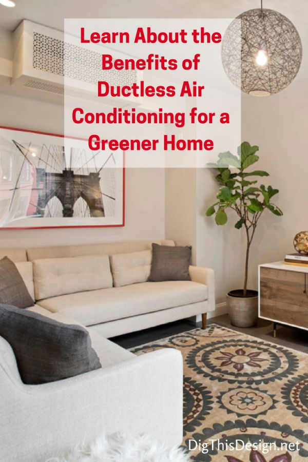 Benefits of a Ductless Air Conditioning Systems for a Greener Home https://digthisdesign.net/diy-tips/ductless-air-conditioning-systems-for-a-greener-home/ #ductlesssystem #airconditioning #comfortairzone #benefitsofductlessairconditioning #greenerhome