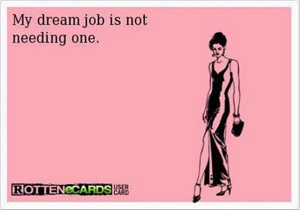 My dream job is not needing one *true story* | eCards