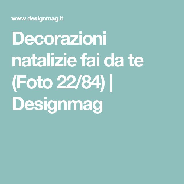 Decorazioni natalizie fai da te (Foto 22/84) | Designmag