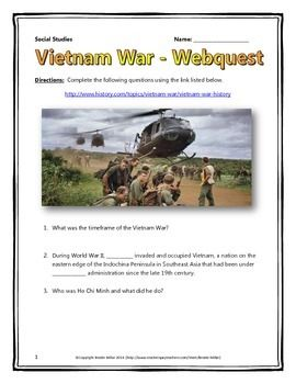 This 10 page document contains a webquest and teachers key related to the history of the Vietnam War and its implications during the Cold War. It contains 25 questions from the history.com website.  Your students will learn about the history of the Vietnam War. The webquests covers the major events, themes and people of the Vietnam War.