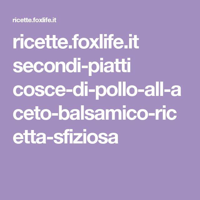 ricette.foxlife.it secondi-piatti cosce-di-pollo-all-aceto-balsamico-ricetta-sfiziosa