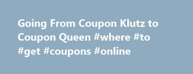 Going From Coupon Klutz to Coupon Queen #where #to #get #coupons #online http://coupons.remmont.com/going-from-coupon-klutz-to-coupon-queen-where-to-get-coupons-online/  #coupon queen # Going From Coupon Klutz to Coupon Queen Updated January 29, 2015 Do you cut out coupons and never use them? Do you organize your coupons inside a pocket of your handbag? Do you save coupons on your window sill and find them again months after they have expired? If you answer yes to any of these questions…