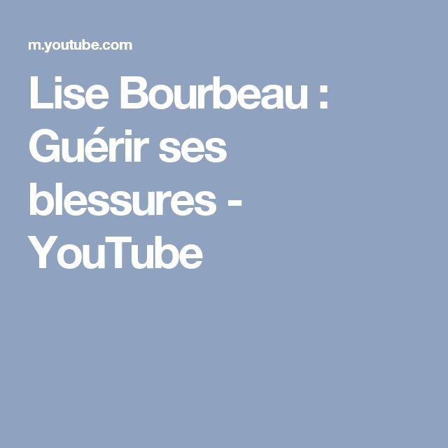 Lise Bourbeau : Guérir ses blessures - YouTube