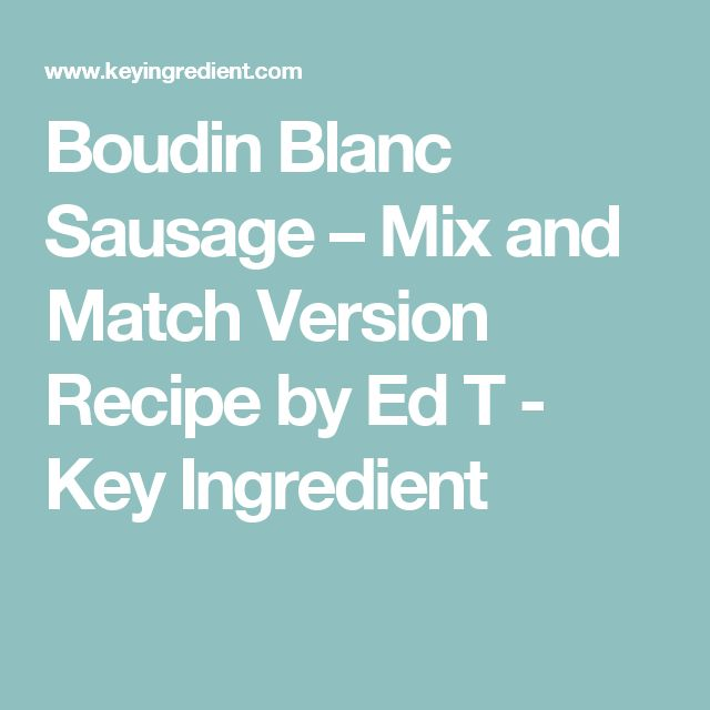 Boudin Blanc Sausage – Mix and Match Version Recipe by Ed T - Key Ingredient