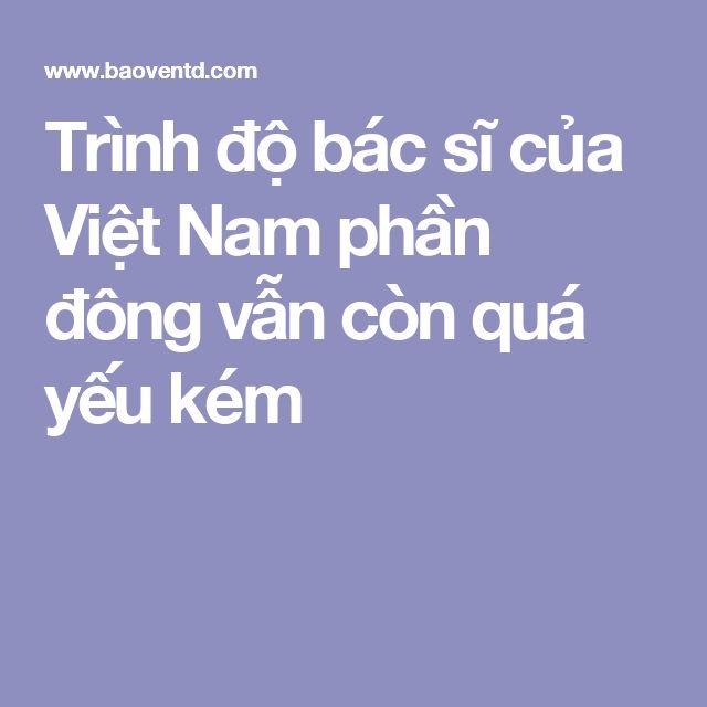 Trình độ bác sĩ của Việt Nam phần đông vẫn còn quá yếu kém