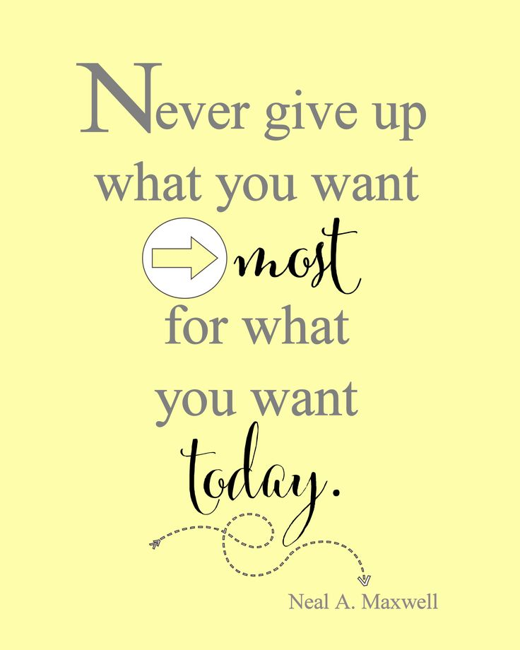 "Free Printable from { Lil' Luna } ""Never give up what you want most, for what you want today.""  ~Neal A Maxwell"