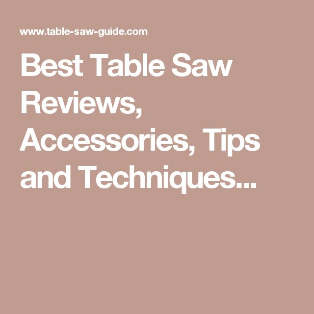 Best Table Saw Reviews, Accessories, Tips and Techniques...
