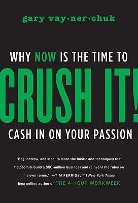Gary Vaynerchuk - Crush It!: Why Now Is the Time to Cash In on Your Passion