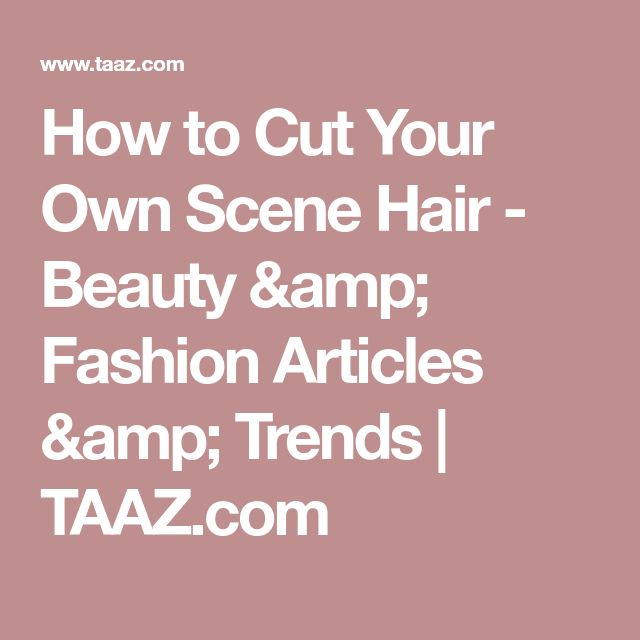 How to Cut Your Own Scene Hair - Beauty & Fashion Articles & Trends   TAAZ.com