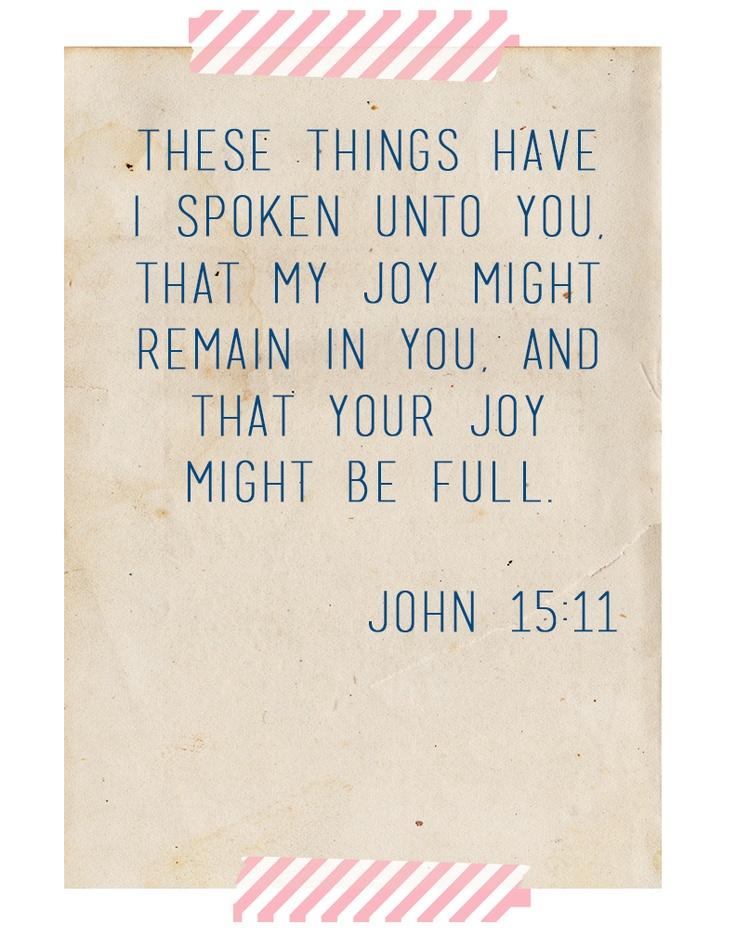 that your joy might be full. John 15.11