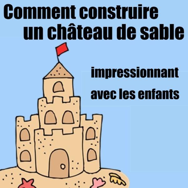 Des conseils et des astuces pour construire un château de sable impressionnant avec les enfants