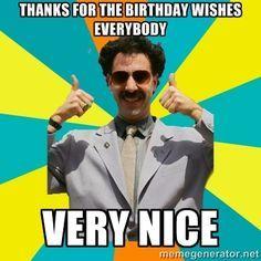 Borat Meme - THANKS FOR THE BIRTHDAY WISHES EVERYBODY VERY NICE