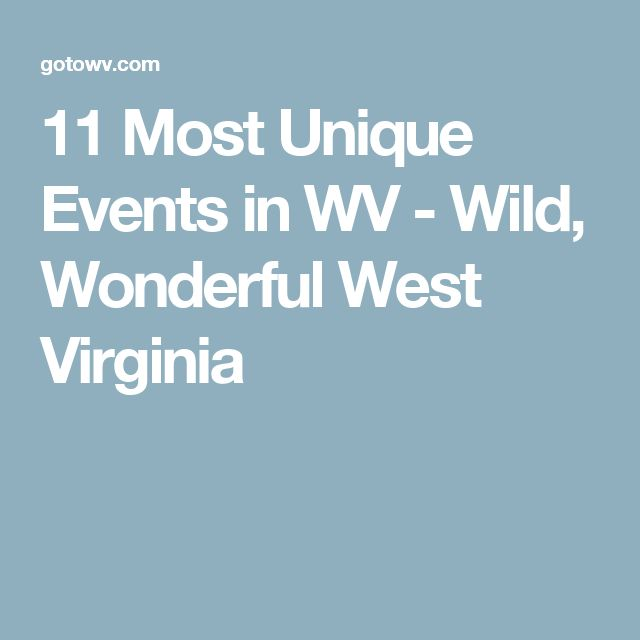 11 Most Unique Events in WV - Wild, Wonderful West Virginia