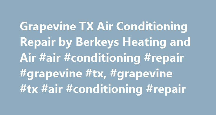 Grapevine TX Air Conditioning Repair by Berkeys Heating and Air #air #conditioning #repair #grapevine #tx, #grapevine #tx #air #conditioning #repair http://west-virginia.nef2.com/grapevine-tx-air-conditioning-repair-by-berkeys-heating-and-air-air-conditioning-repair-grapevine-tx-grapevine-tx-air-conditioning-repair/  # Grapevine TX Air Conditioning Repair Grapevine Heating and Air Conditioning Repair by Berkeys 817-241-2200 Call Berkeys heating and air for repair of your air conditioner in…