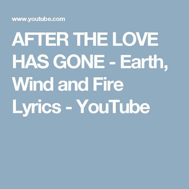 AFTER THE LOVE HAS GONE - Earth, Wind and Fire Lyrics - YouTube