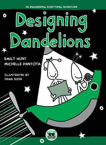 Designing Dandelions: An Engineering Everything Adventure by Emily Hunt,http://www.amazon.com/dp/0896728498/ref=cm_sw_r_pi_dp_Hbv3sb1PME5HFG20