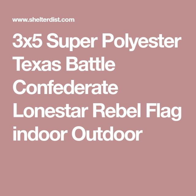 3x5 Super Polyester Texas Battle Confederate Lonestar Rebel Flag indoor Outdoor