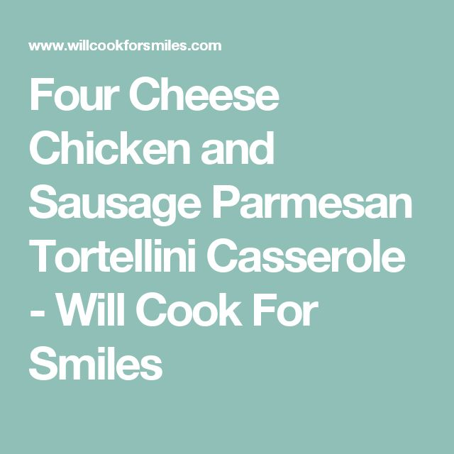 Four Cheese Chicken and Sausage Parmesan Tortellini Casserole - Will Cook For Smiles