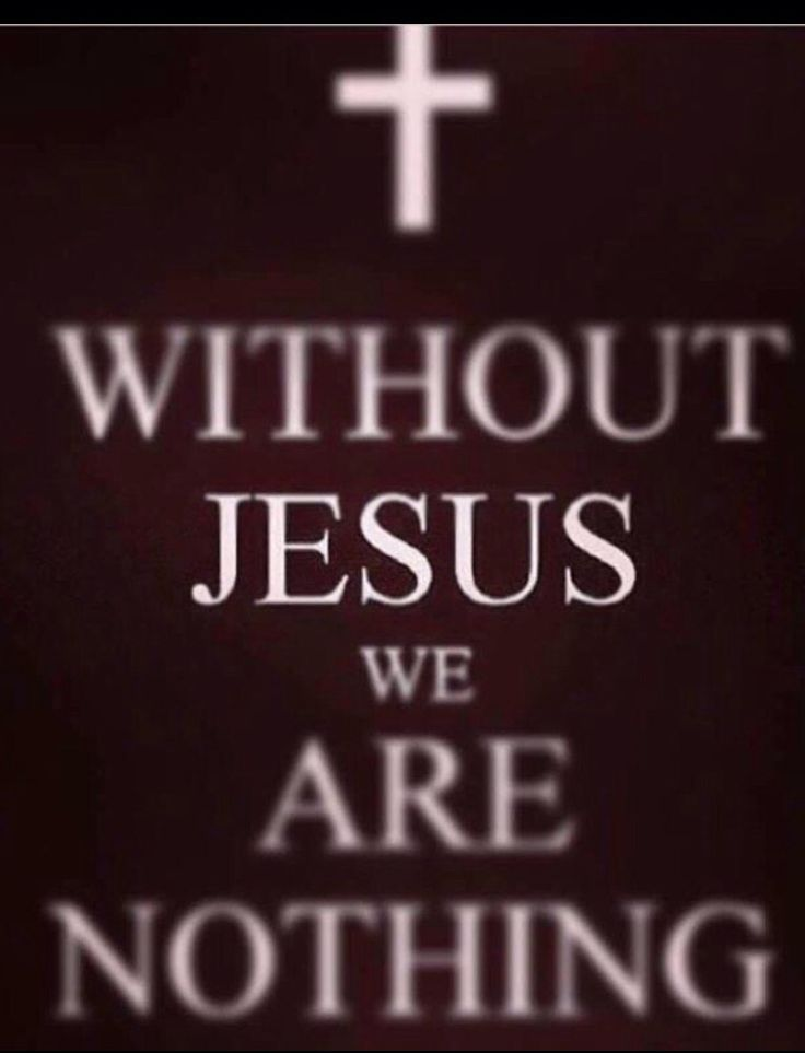 Without Jesus we are nothing