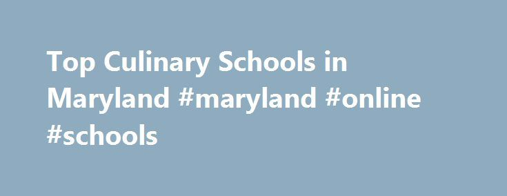 Top Culinary Schools in Maryland #maryland #online #schools http://lesotho.remmont.com/top-culinary-schools-in-maryland-maryland-online-schools/  # There are schools offering culinary programs in Maryland! Approximately 0.2% of graduates in of Maryland receive culinary arts degrees every year. Thus, Maryland's 10 culinary schools put out approximately 303 chefs each year. Top Schools The top-ranked school in Maryland with a culinary program is L'Academie de Cuisine, which is located in…