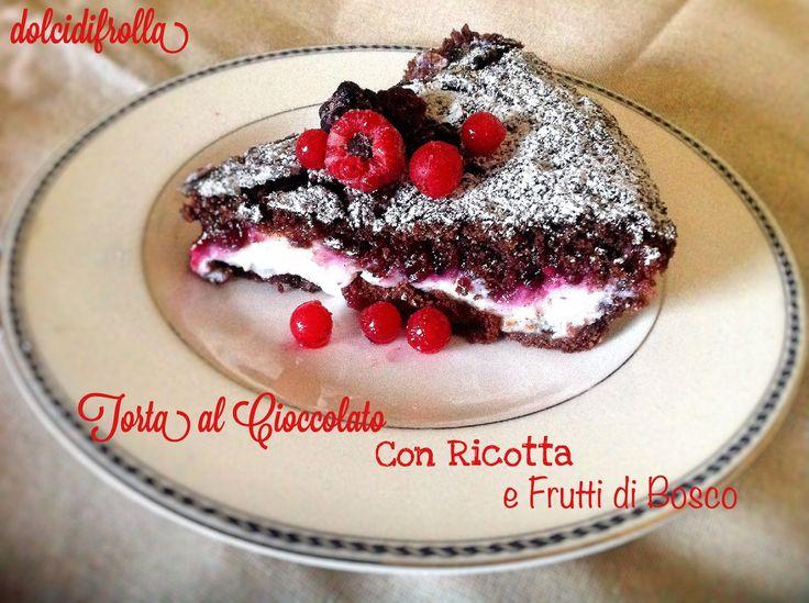 Torta al Cioccolato con ricotta e Frutti di bosco http://www.dolcidifrolla.blogspot.it/2015/04/torta-al-cioccolato-con-ricotta-e.html