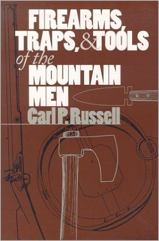 Firearms, Traps, and Tools of the Mountain Men: Carl P. Russell: 9780826304650: Amazon.com: Books