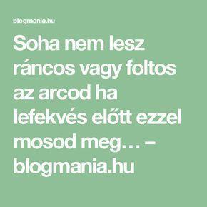 Soha nem lesz ráncos vagy foltos az arcod ha lefekvés előtt ezzel mosod meg… – blogmania.hu