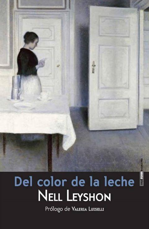 """""""Del color de la leche"""" de Nell Leyshon. Editorial sextopiso. Traducción de Mariano Peyrou."""