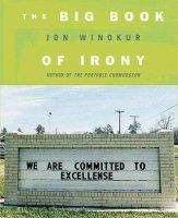 What Is the Definition of Irony?: <i>The Big Book of Irony</i>, by Jon Winokur (St. Martin's Press, 2007)