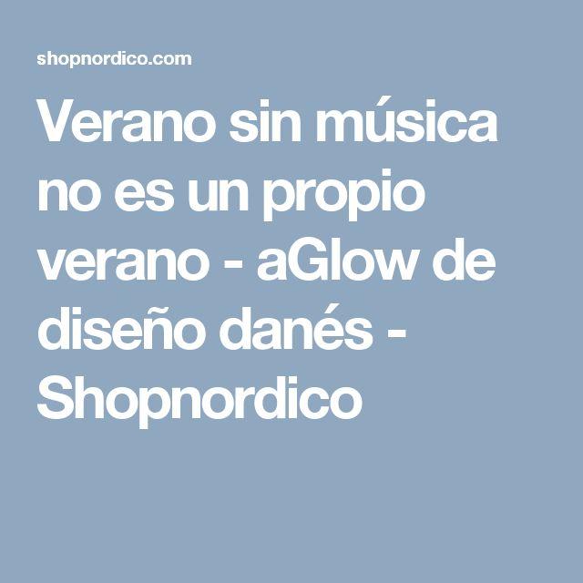 Verano sin música no es un propio verano - aGlow de diseño danés - Shopnordico