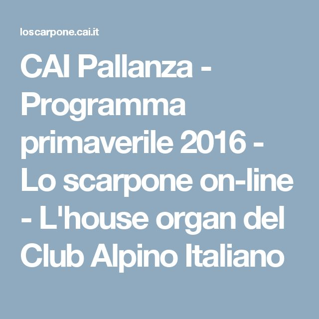 CAI Pallanza - Programma primaverile 2016 - Lo scarpone on-line - L'house organ del Club Alpino Italiano