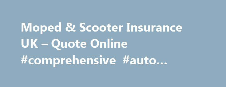 Moped & Scooter Insurance UK – Quote Online #comprehensive #auto #insurance http://nef2.com/moped-scooter-insurance-uk-quote-online-comprehensive-auto-insurance/  #scooter insurance # Moped and Scooter Insurance Find the Best Value Moped Insurance with Bennetts We don't just provide motorcycle insurance – we also provide specialist moped and scooter insurance cover. Whatever make or model you may ride, we make sure that you have the best cover for your requirements and that you are fully...