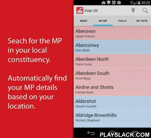 Vote UK  Android App - playslack.com , With the UK May 2015 General Election fast approaching, Vote UK keeps you up to date with the latest political news and opinion polls. Find out who is standing for election in your local constituency. Also - the in App polling engine lets you add your voice to our user generated poll of voting intentions.- Find who the Member of Parliament is in your local area, based on your current location.- Displays details on how to contact your local member of…
