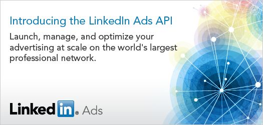 LinkedIn Opens Up Ad Interface With New API Program