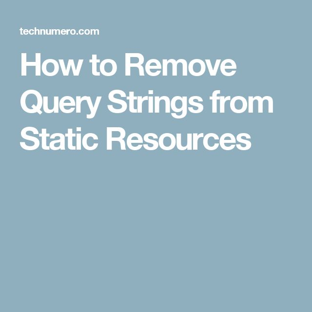 How to Remove Query Strings from Static Resources