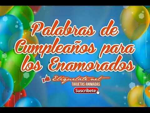 Palabras de Cumpleaños para los Enamorados Gratis VER EN ░▒▓██► http://etiquetate.net/palabras-de-cumpleanos-para-los-enamorados-gratis/