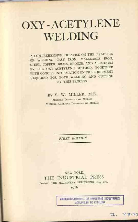 Miller, Samuel Wylie. Oxy-acetylene welding : a comprehensive treatise on the practice of welding cast iron, malleable iron, steel... ;   New York: The Industrial Press, 1916