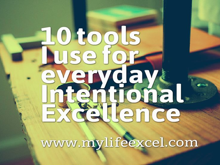 10 tools I use for everyday Intentional Excellence http://www.mylifeexcel.com/10-tools-everyday-intentional-excellence/