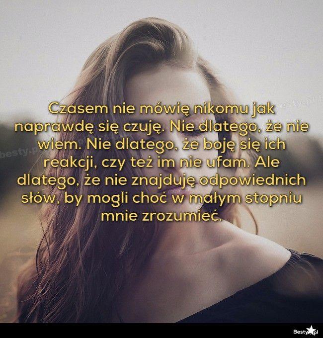BESTY.pl - Czasem nie mówię nikomu jak naprawdę się czuję. Nie dlatego, że nie wiem. Nie dlatego, że boję si...