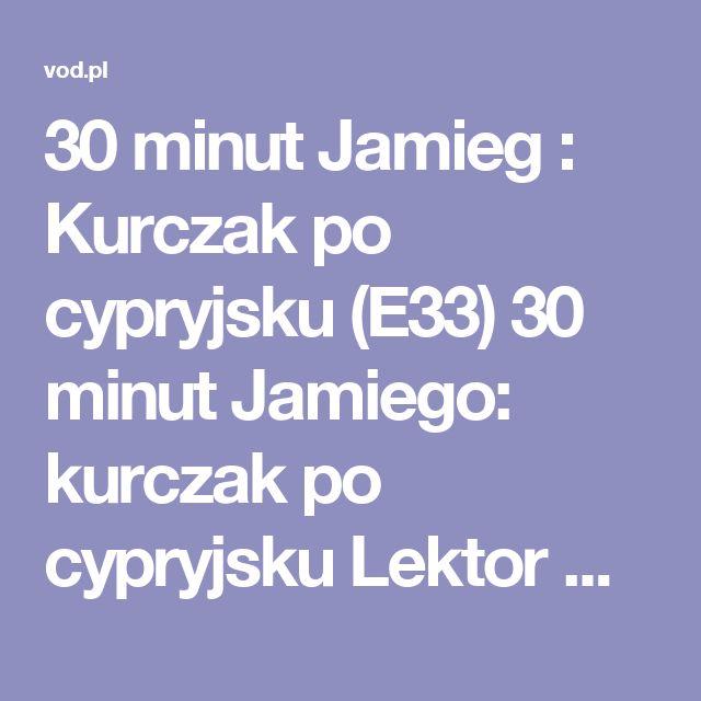 30 minut Jamieg : Kurczak po cypryjsku (E33) 30 minut Jamiego: kurczak po cypryjsku Lektor PL online - VOD