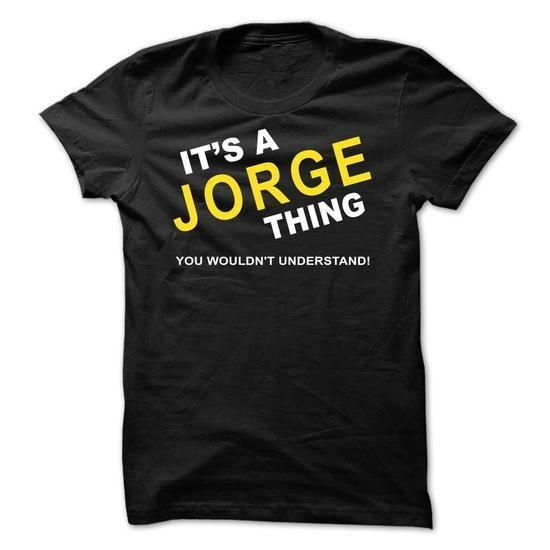Its A Jorge Thing - #grey sweatshirt #college sweatshirt. BUY NOW => https://www.sunfrog.com/Names/Its-A-Jorge-Thing-dblvm.html?60505