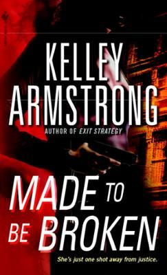 Made to Be Broken by Kelley Armstrong, Click to Start Reading eBook, The author of the acclaimed Women of the Otherworld series returns with her latest novel featuring an