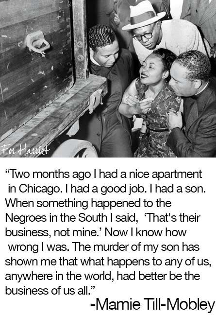 "Quote by mother of Emmett Till reminds me of the tale...""and then they came for me and there was no one to speak up for me."""