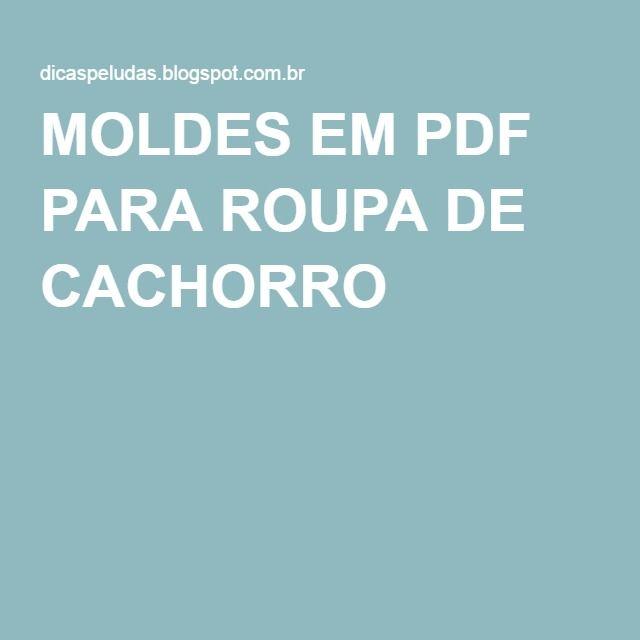MOLDES EM PDF PARA ROUPA DE CACHORRO                                                                                                                                                                                 Mais