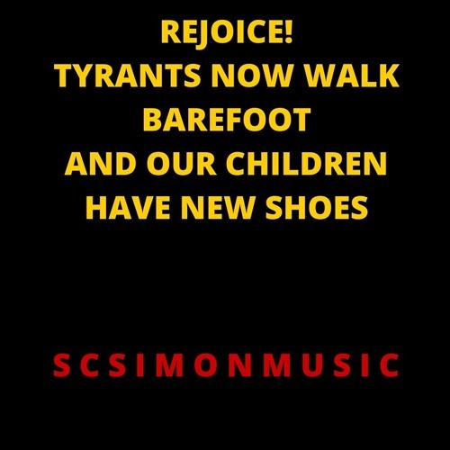 Rejoice!  Tyrants Now Walk Barefoot and Our Children Have Shoes 15.12.9ax.12 by scsimonmusic on SoundCloud