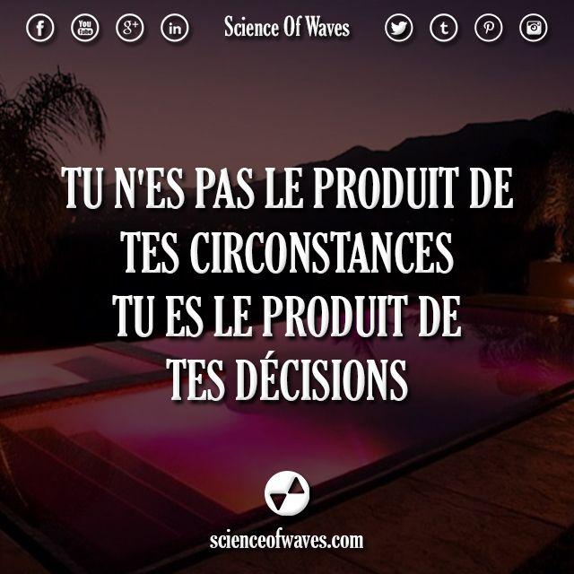 Tu n'es pas le produit de tes circonstances, tu es le produit de tes décisions.