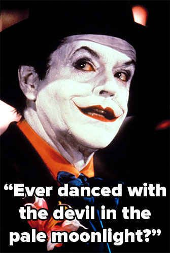 I still say that Heath Ledger's performance is the definitive Joker, but this line is a killer.