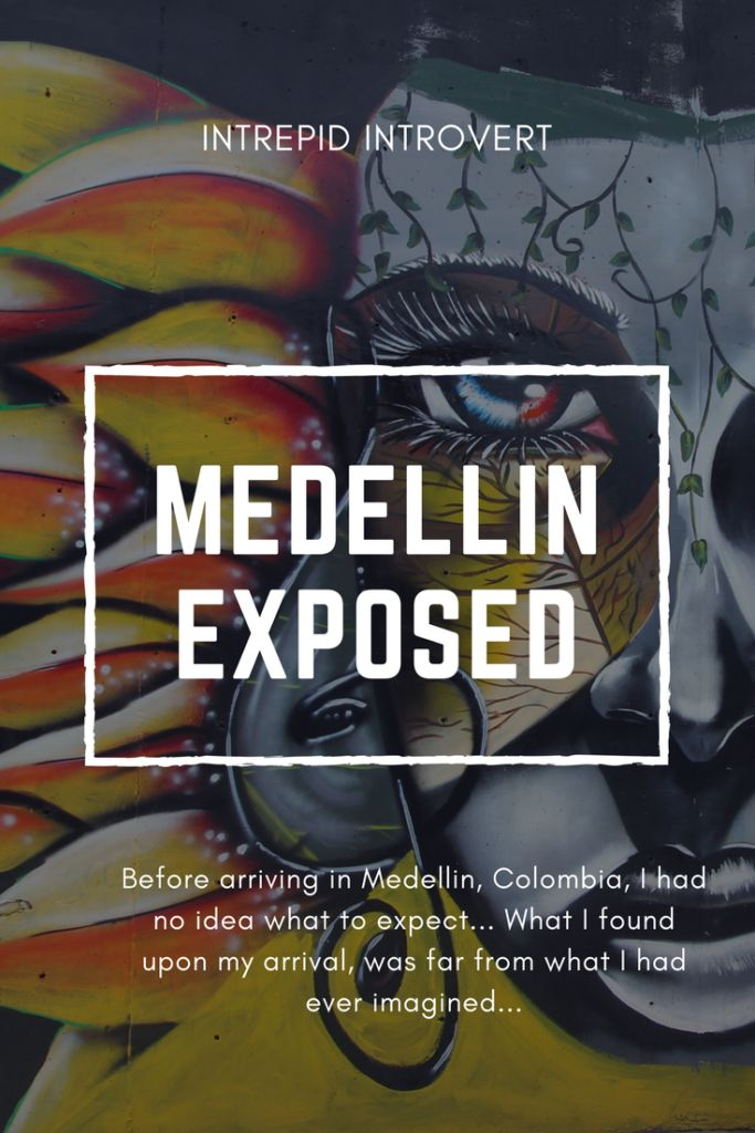 Before arriving in Medellin, Colombia, I had no idea what to expect... And what I found upon my arrival, was far from what I had ever imagined...