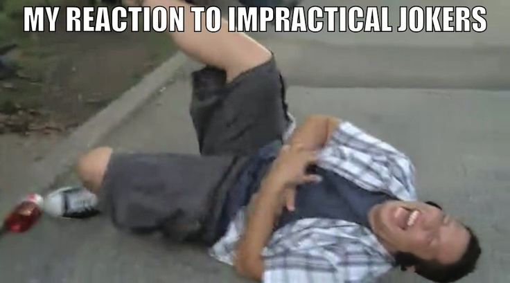 My reaction to Impractical Jokers ;)